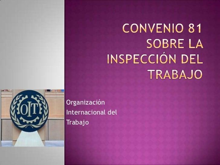 Convenio 81 sobre la inspección del trabajo<br />Organización <br />Internacional del <br />Trabajo<br />
