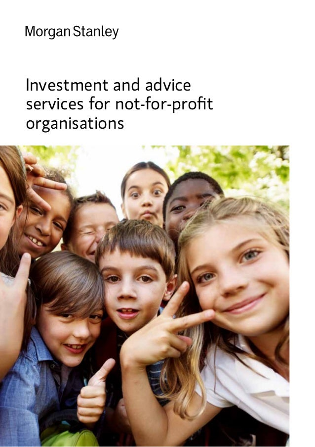 MORGAN STANLEY WEALTH MANAGEMENT  1 Investment and advice services for not-for-profit organisations