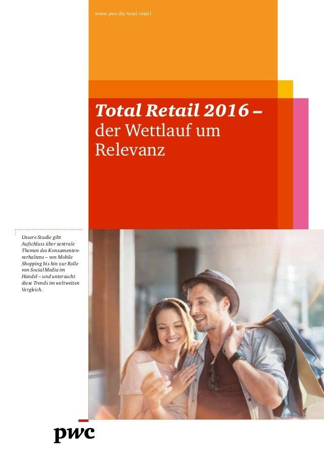 Total Retail 2016 – der Wettlauf um Relevanz www.pwc.de/total-retail Unsere Studie gibt Aufschluss über zentrale Themen de...