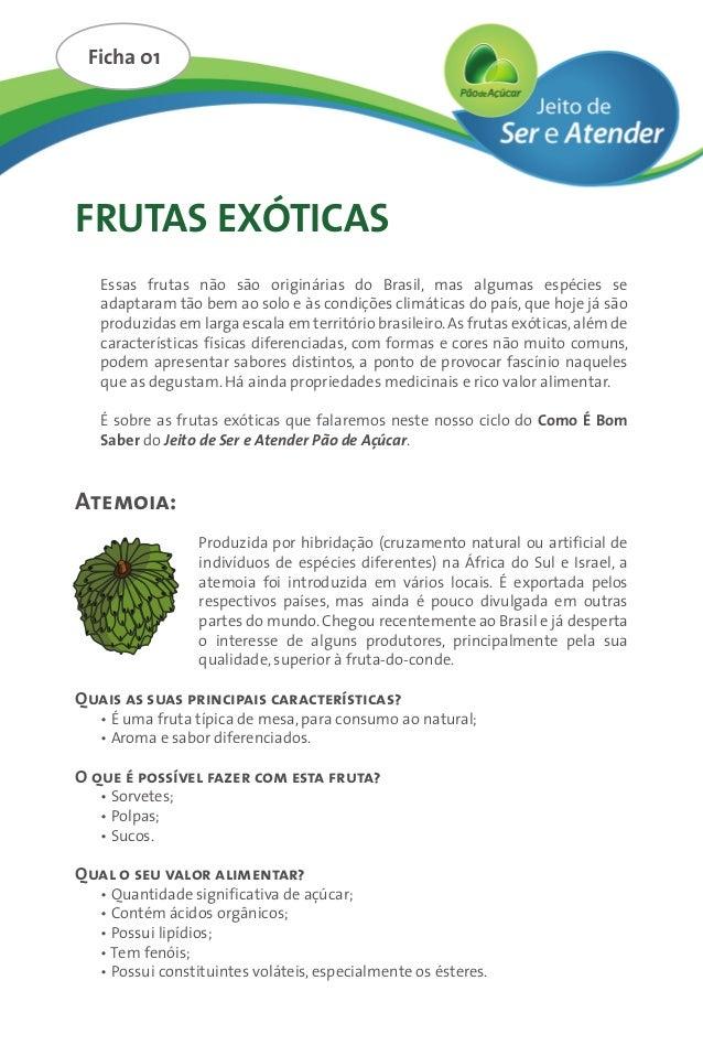 FRUTAS EXÓTICAS Essas frutas não são originárias do Brasil, mas algumas espécies se adaptaram tão bem ao solo e às condiçõ...