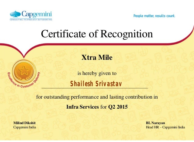 Certificate of Recognition Xtra Mile is hereby given to Shailesh Srivastav for outstanding performance and lasting contrib...