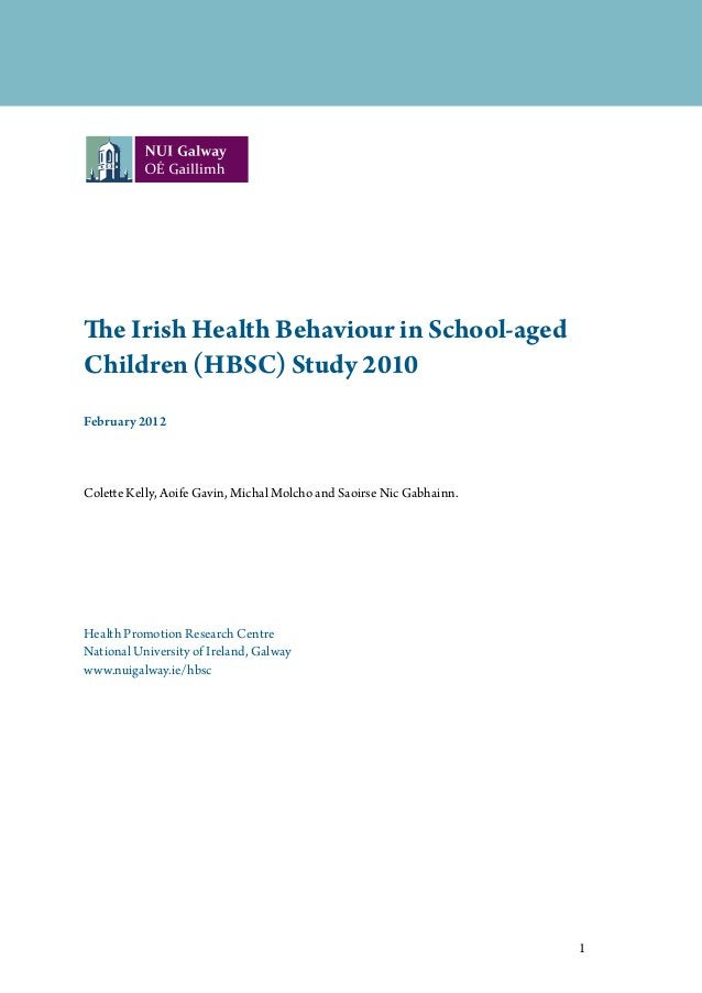 1 The Irish Health Behaviour in School-aged Children (HBSC) Study 2010 February 2012 Colette Kelly, Aoife Gavin, Michal Mo...