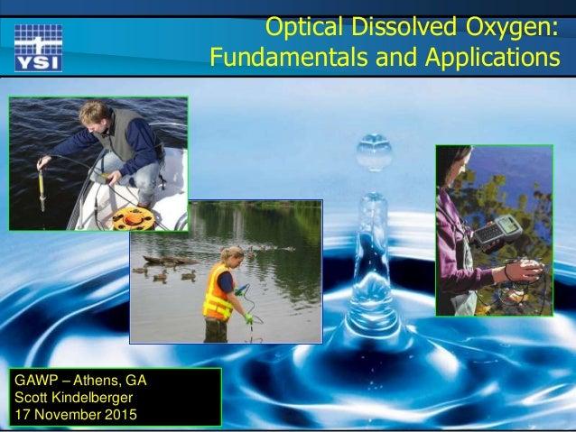 Optical Dissolved Oxygen: Fundamentals and Applications GAWP – Athens, GA Scott Kindelberger 17 November 2015