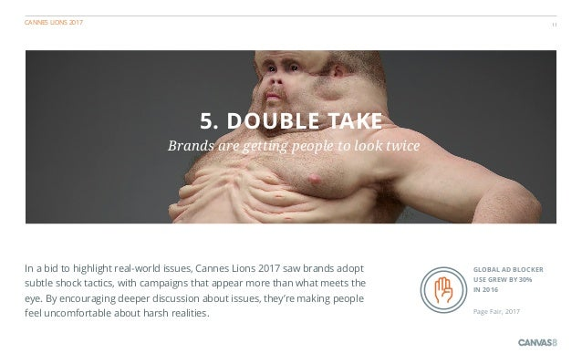 CANNES LIONS 2017 11 5. DOUBLE TAKE Brands are getting people to look twice In a bid to highlight real-world issues, Canne...