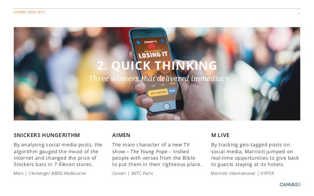 CANNES LIONS 2017 6 2. QUICK THINKING Three winners that delivered immediacy M LIVE By tracking geo-tagged posts on social...