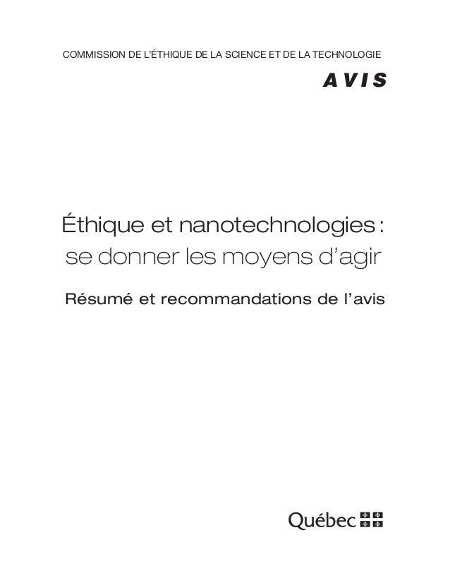 COMMISSION DE L'ÉTHIQUE DE LA SCIENCE ET DE LA TECHNOLOGIE A V I S Éthique et nanotechnologies: se donner les moyens Résum...