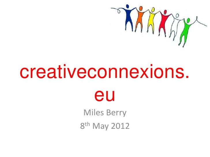 creativeconnexions.         eu       Miles Berry      8th May 2012