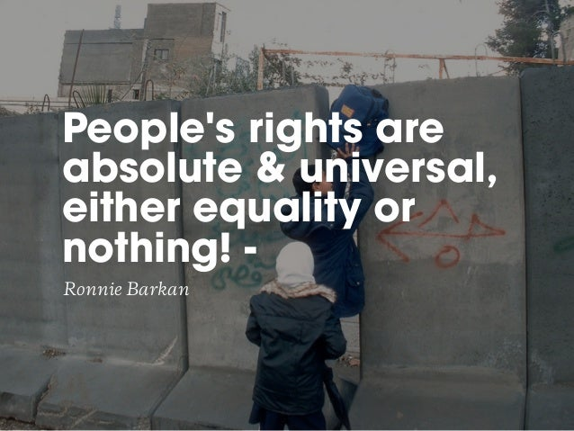 People's rights are absolute & universal, either equality or nothing! - Ronnie Barkan