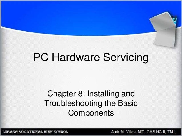PC Hardware Servicing Chapter 8: Installing and Troubleshooting the Basic Components
