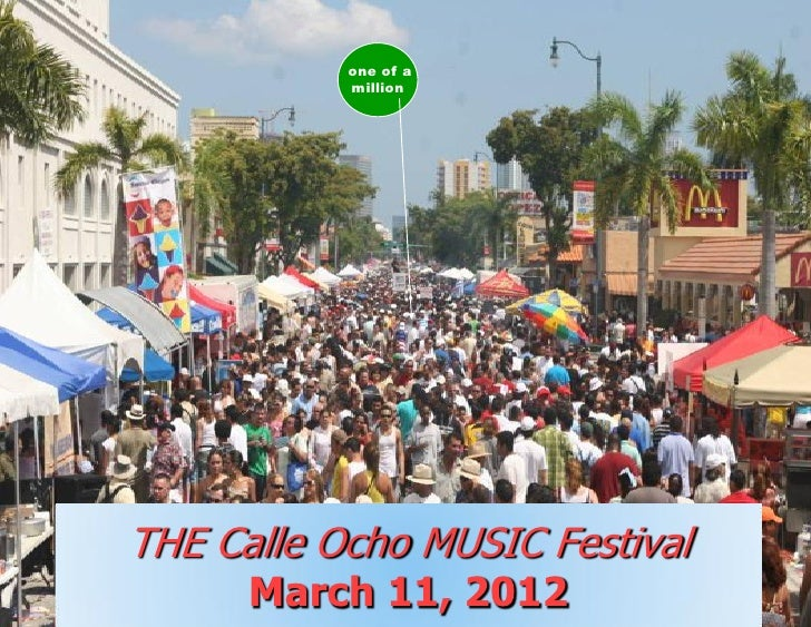 one of a           millionTHE Calle Ocho MUSIC Festival      March 11, 2012