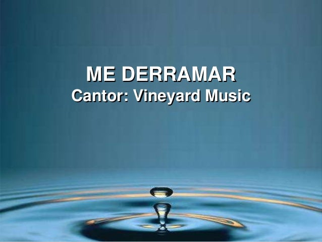 ME DERRAMAR Cantor: Vineyard Music