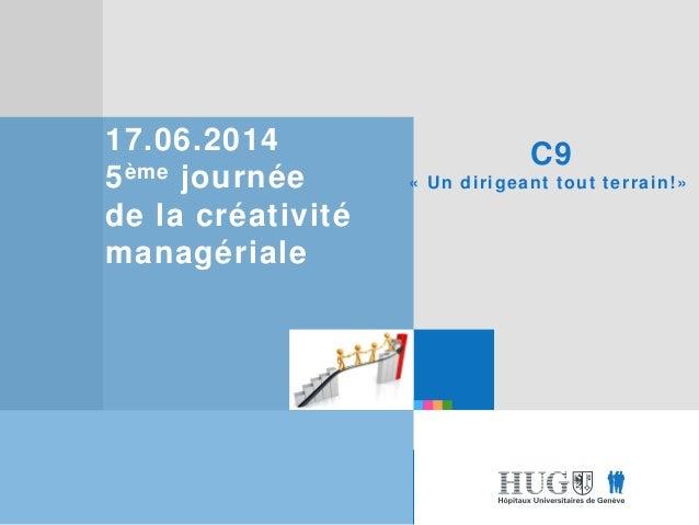 Etre les premiers pour vous Etre les premiers pour vous 17.06.2014 5ème journée de la créativité managériale C9 « Un dirig...