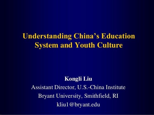 Understanding China's EducationSystem and Youth CultureKongli LiuAssistant Director, U.S.-China InstituteBryant University...
