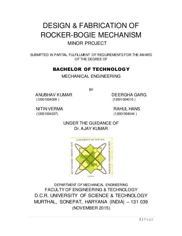 1 | P a g e DESIGN & FABRICATION OF ROCKER-BOGIE MECHANISM MINOR PROJECT SUBMITTED IN PARTIAL FULFILLMENT OF REQUIREMENTS ...