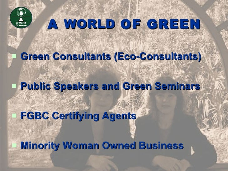A WORLD OF GREEN     Green Consultants (Eco-Consultants)     Public Speakers and Green Seminars     FGBC Certifying Age...