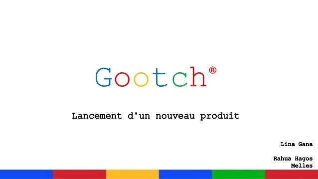 Gootch® Lancement d'un nouveau produit Lina Gana Rahua Hagos Melles