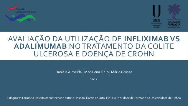AVALIAÇÃO DA UTILIZAÇÃO DE INFLIXIMAB VS ADALIMUMAB NO TRATAMENTO DA COLITE ULCEROSA E DOENÇA DE CROHN DanielaAlmeida | Ma...