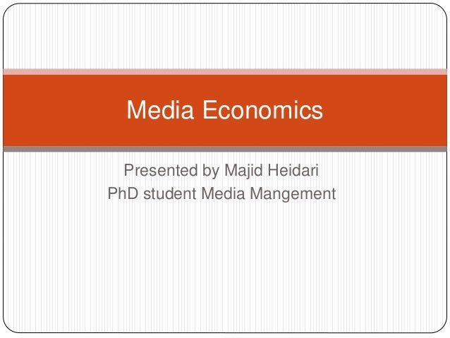 Presented by Majid Heidari PhD student Media Mangement Media Economics