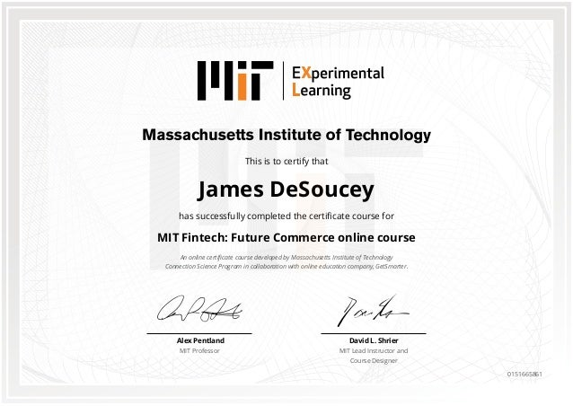 This is to certify that James DeSoucey has successfully completed the certificate course for MIT Fintech: Future Commerce ...