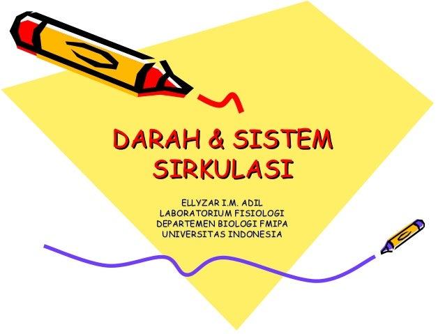 DARAH & SISTEMDARAH & SISTEM SIRKULASISIRKULASI ELLYZAR I.M. ADILELLYZAR I.M. ADIL LABORATORIUM FISIOLOGILABORATORIUM FISI...
