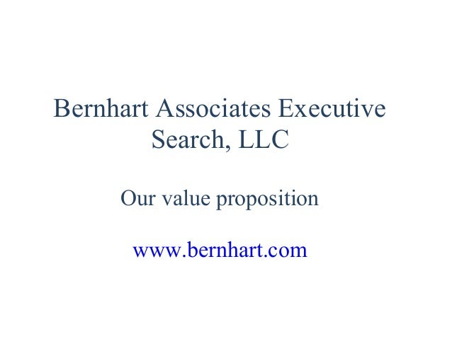 Bernhart Associates Executive Search, LLC Our value proposition www.bernhart.com