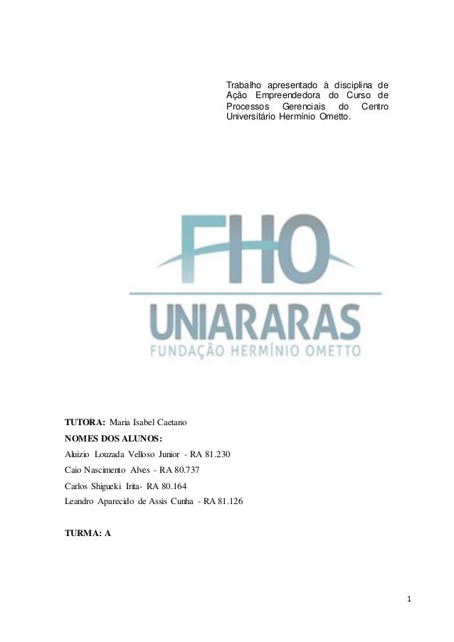 1 TUTORA: Maria Isabel Caetano NOMES DOS ALUNOS: Aluizio Louzada Velloso Junior - RA 81.230 Caio Nascimento Alves - RA 80....
