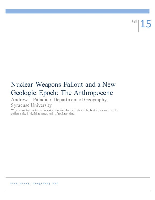 nuclear weapons fallout and a new geologic epoch final essay f i n a l e s s a y g e o g r a p h y 5 0 0 nuclear weapons fallout and a new