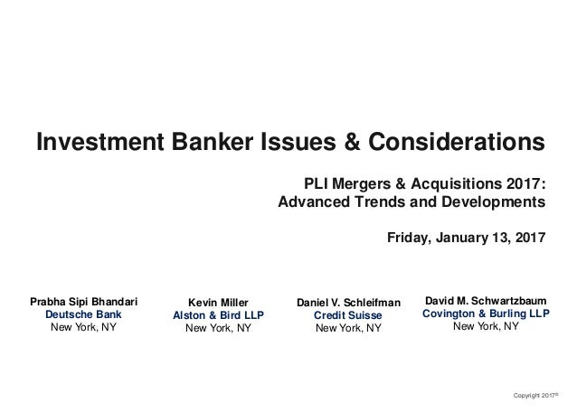 Copyright 2017© Investment Banker Issues & Considerations PLI Mergers & Acquisitions 2017: Advanced Trends and Development...