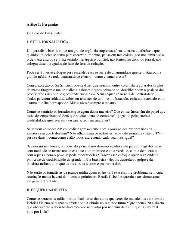Artigo 1: PerguntasDo Blog de Emir SaderI. ÉTICA JORNALÍSTICAUm jornalista brasileiro de um grande órgão da imprensa afirm...