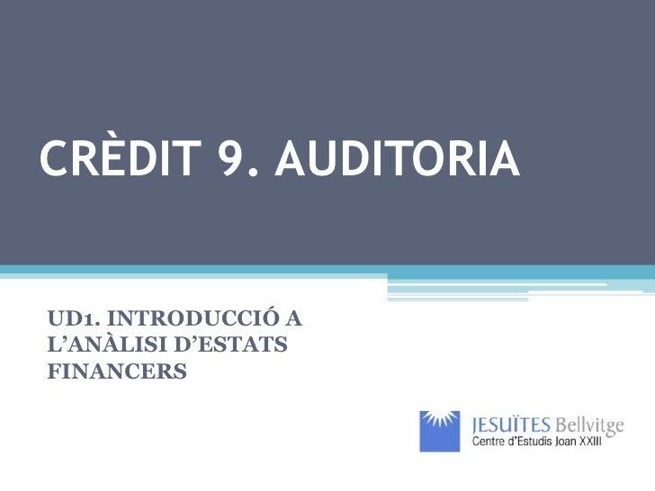 CRÈDIT 9. AUDITORIAUD1. INTRODUCCIÓ AL'ANÀLISI D'ESTATSFINANCERS