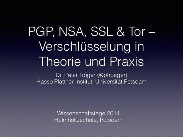 PGP, NSA, SSL & Tor – Verschlüsselung in Theorie und Praxis Dr. Peter Tröger (@ptroeger) Hasso Plattner Institut, Universi...