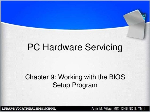 PC Hardware Servicing Chapter 9: Working with the BIOS Setup Program