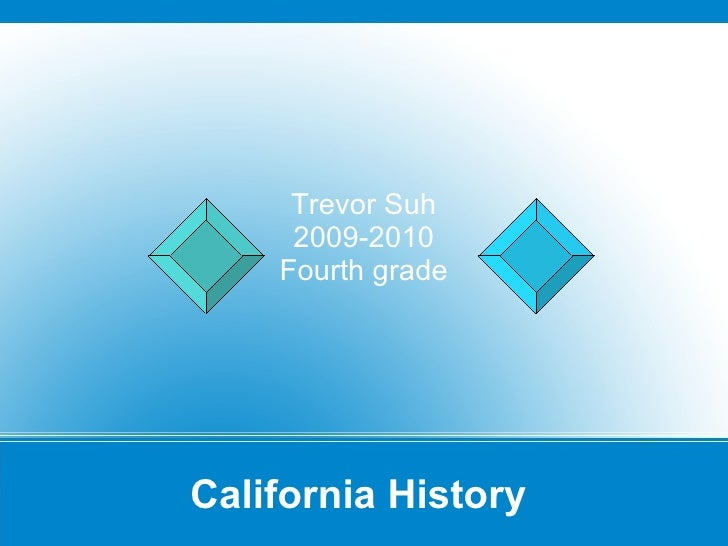 California History  Trevor Suh 2009-2010 Fourth grade
