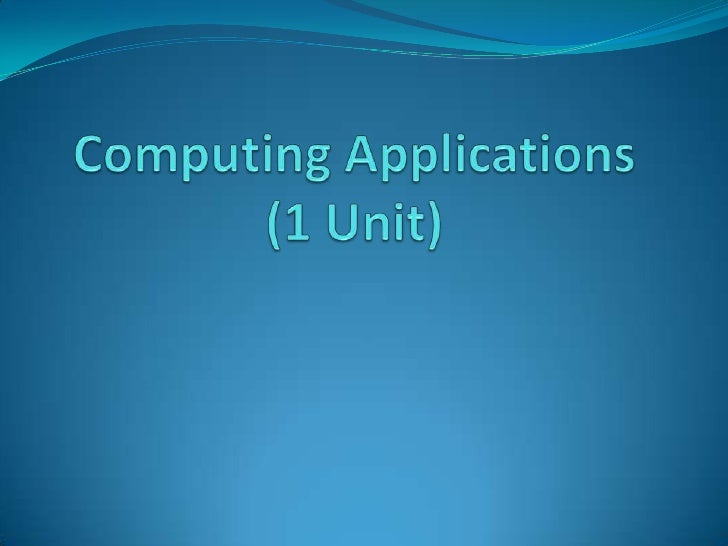 1 Unit Computing Applications In this course, students will participate in hands-on activities to develop skills, knowled...