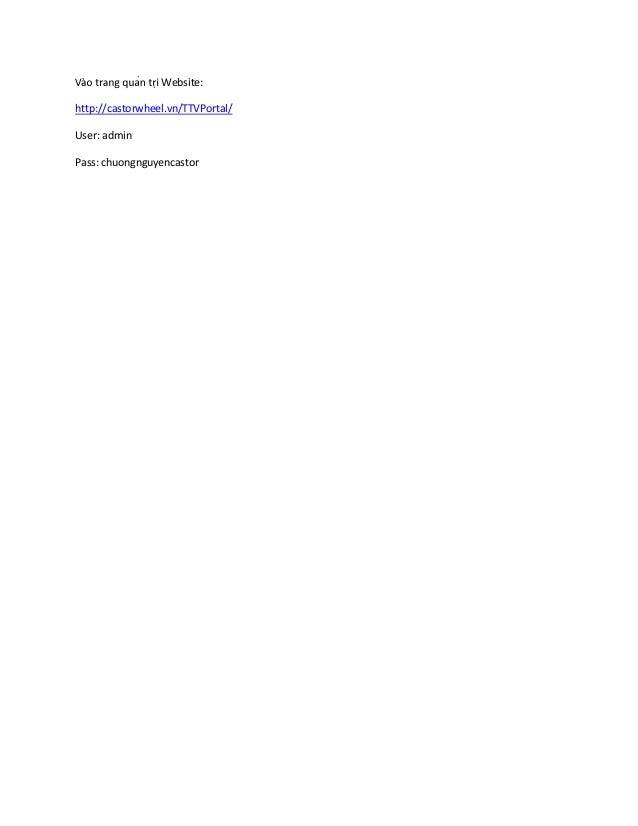 Website: http://castorwheel.vn/TTVPortal/ User: admin Pass: chuongnguyencastor