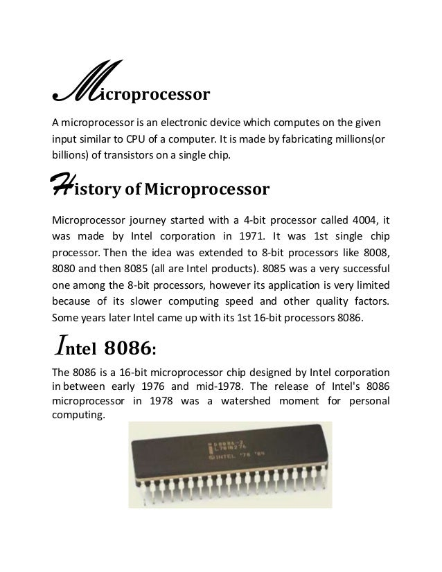 Microprocessor A microprocessor is an electronic device which computes on the given input similar to CPU of a computer. It...