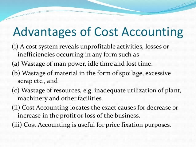 advantages of cost accounting The advantages of using computerised accounting software let me start this article by saying i am a qualified accountant who has taught accounting at a variety of.