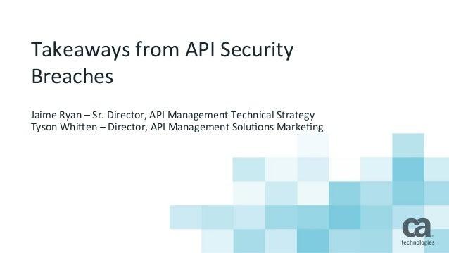 Takeaways  from  API  Security   Breaches   Jaime  Ryan  –  Sr.  Director,  API  Management  Techn...