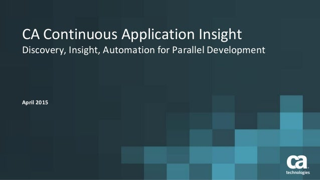 CA Continuous Application Insight Discovery, Insight, Automation for Parallel Development April 2015