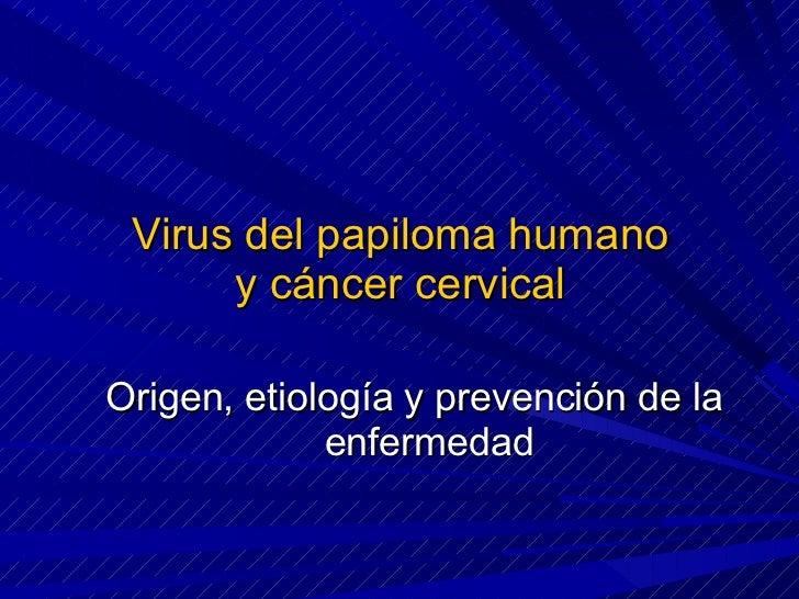 Virus del papiloma humano  y cáncer cervical  Origen, etiología y prevención de la enfermedad