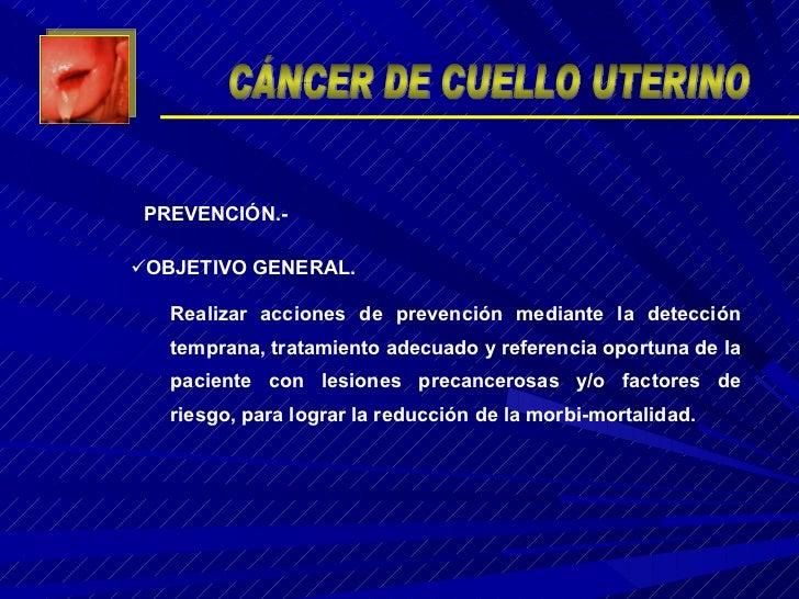 <ul><li>OBJETIVO GENERAL. </li></ul><ul><ul><li>Realizar acciones de prevención mediante la detección temprana, tratamient...