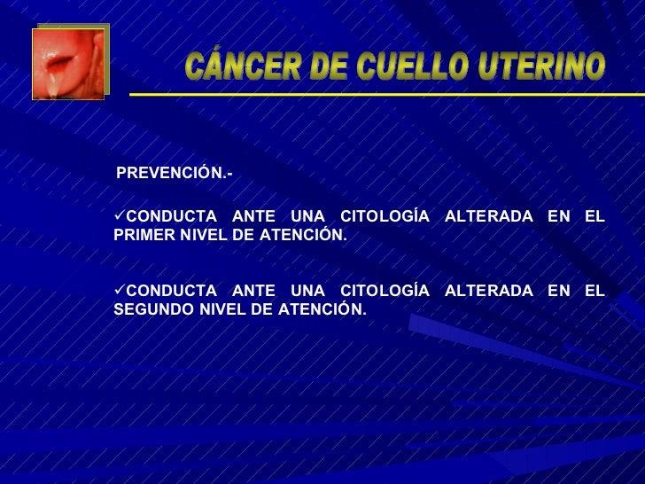 <ul><li>CONDUCTA ANTE UNA CITOLOGÍA ALTERADA EN EL PRIMER NIVEL DE ATENCIÓN. </li></ul><ul><li>CONDUCTA ANTE UNA CITOLOGÍA...