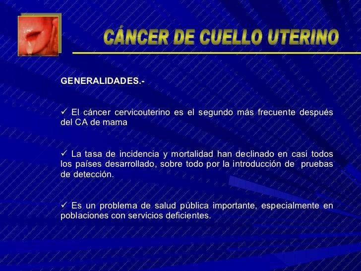 <ul><li>GENERALIDADES.- </li></ul><ul><li>El cáncer cervicouterino es el segundo más frecuente después del CA de mama </li...