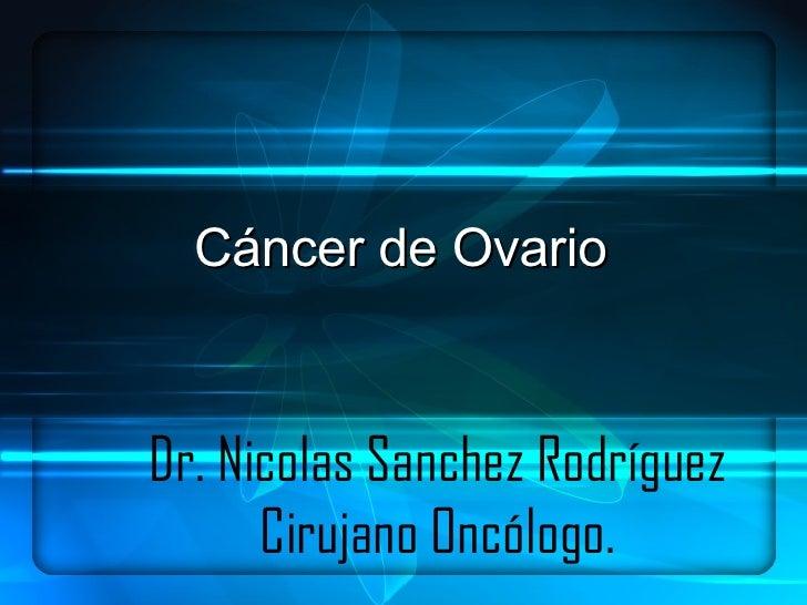 Dr. Nicolas Sanchez Rodríguez Cirujano Oncólogo. Cáncer de Ovario