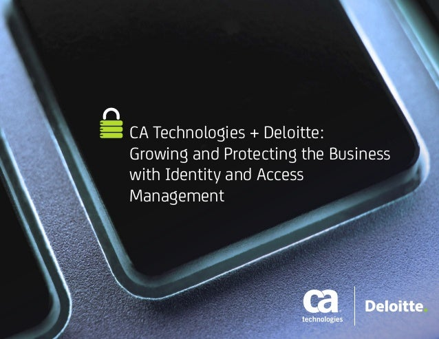 CA Technologies + Deloitte: Growing and Protecting the Business with Identity and Access Management