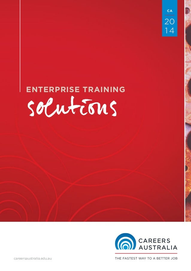 CA  20 14  solutions  ENTERPRISE TRAINING  careersaustralia.edu.au