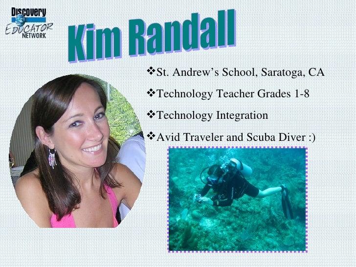 Kim Randall <ul><li>St. Andrew's School, Saratoga, CA </li></ul><ul><li>Technology Teacher Grades 1-8 </li></ul><ul><li>Te...