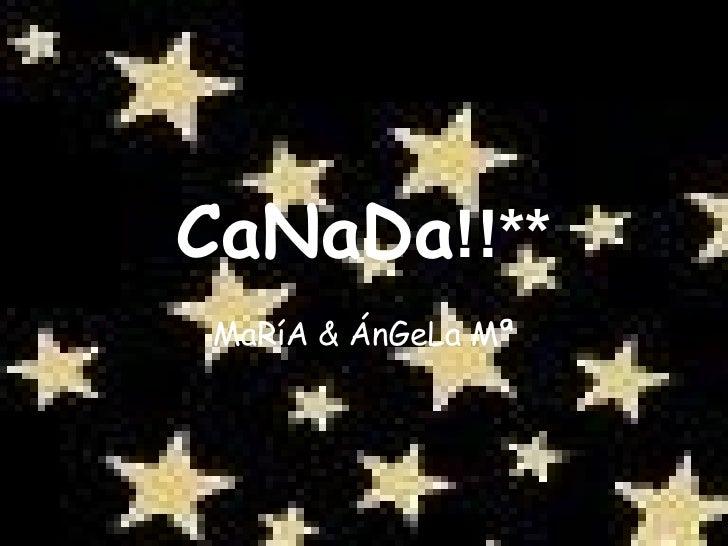 CaNaDa !!** MaRíA & ÁnGeLa Mª