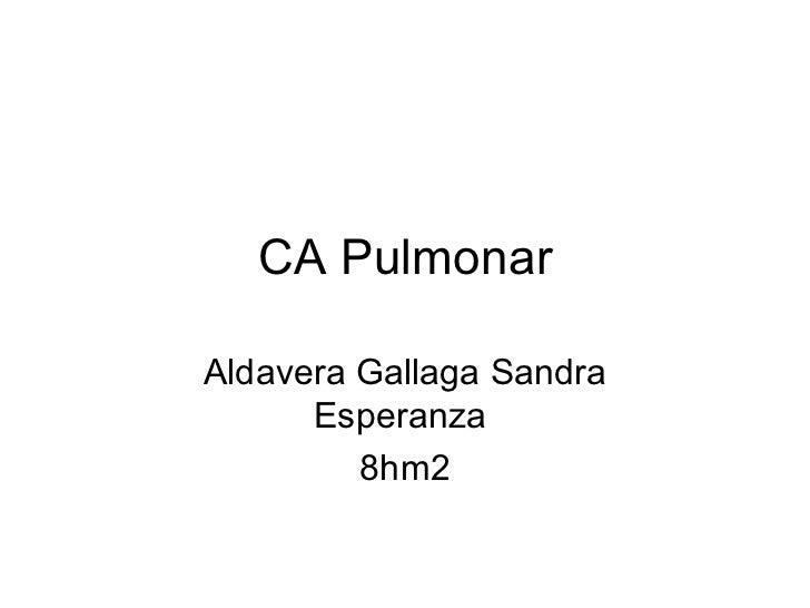 CA Pulmonar Aldavera Gallaga Sandra Esperanza  8hm2