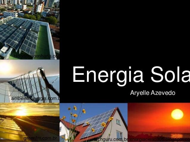 Energia Sola techguru.com.brgreenfm.com.br energiacieac305.blogspot.com blogdaengenharia.com ambienteenergia.com.br Aryell...